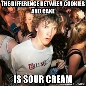 Sudden clarity clarence - The difference between cookies and cake is sour cream