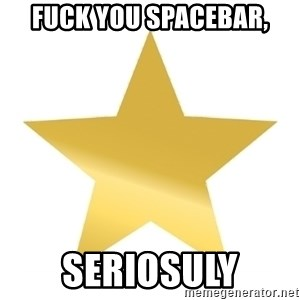 Gold Star Jimmy - fuck you spacebar, seriosuly