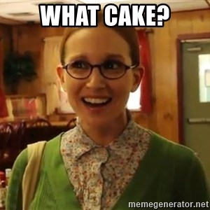 Sexually Oblivious Female - What cake?