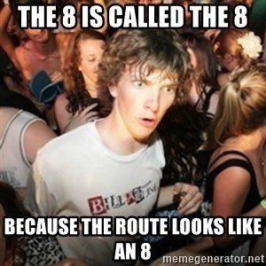 Sudden clarity clarence - The 8 is called the 8 because the route looks like an 8