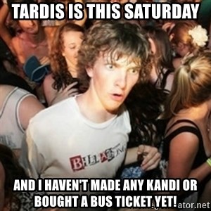 Sudden clarity clarence - Tardis is this Saturday  And I haven't made any kandi or bought a bus ticket yet!