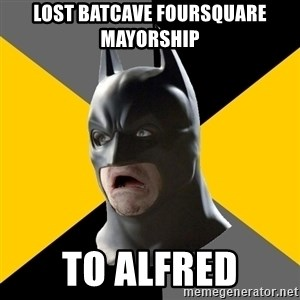 Bad Factman - Lost batcave foursquare mayorship to alfred