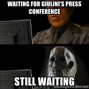 Still waiting w - Waiting for Giulini's press conference still waiting