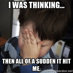 Confession Kid - I was thinking... Then all of a sudden it hit me.