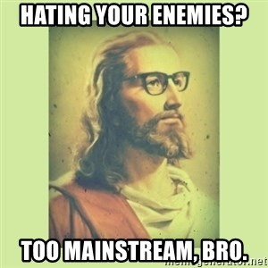 Hipster Jesus  - Hating your enemies? Too mainstream, bro.