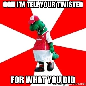 Arsenal Dinosaur - OOH I'M TELL YOUR TWISTED FOR WHAT YOU DID