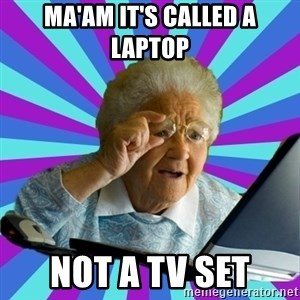 old lady - ma'am it's called a laptop not a tv set
