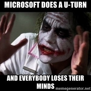 joker mind loss - Microsoft does a u-turn and everybody loses their minds