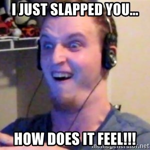 Brony Mike - I just slapped you... HOW DOES IT FEEL!!!