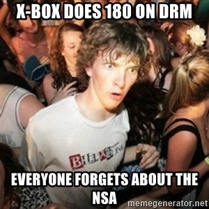 Sudden clarity clarence - X-Box does 180 on DRM Everyone Forgets about the NSA