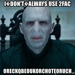 Voldemort - I�don't�always use 2fac oreckqbeoukorchoteoruch