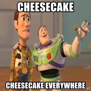 X, X Everywhere  - Cheesecake Cheesecake Everywhere