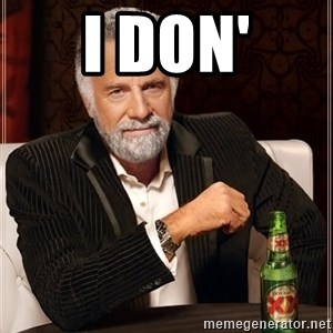 The Most Interesting Man In The World - I don'