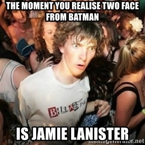 Sudden clarity clarence - THE MOMENT YOU REALISE TWO FACE FROM BATMAN IS JAMIE LANISTER