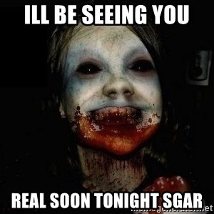 scary meme - ILL BE SEEING YOU REAL SOON TONIGHT SGAR