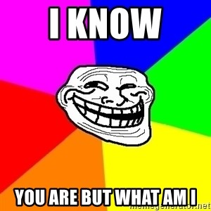 Trollface - I know  you are but what am i