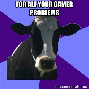 Coworker Cow - For all your gamer problems