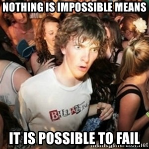 Sudden clarity clarence - nothing is impossible means it is possible to fail