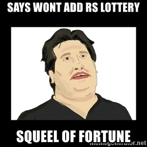 Mod Mark - says wont add RS lottery Squeel of fortune