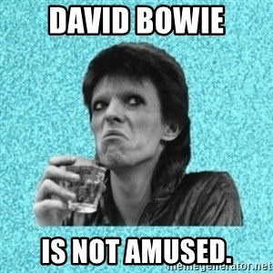 Disturbed Bowie - David Bowie Is not amused.