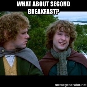 What about second breakfast? - What about second breakfast?