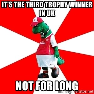 Arsenal Dinosaur - It's the third trophy winner in Uk Not for long