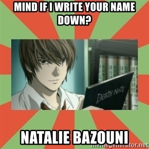death note - mind if i write your name down? natalie bazouni