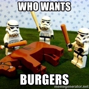 Beating a Dead Horse stormtrooper - WHO WANTS BURGERS
