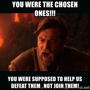 "Obi Wan Kenobi ""You were my brother!"" - You were the chosen ones!!! You were supposed to help us defeat them , not join them!"