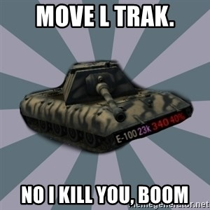 TERRIBLE E-100 DRIVER - Move L trak. No I kill you, BOOM