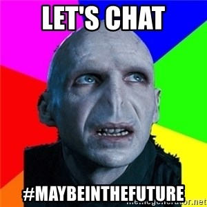 Poor Planning Voldemort - let's chat #maybeinthefuture