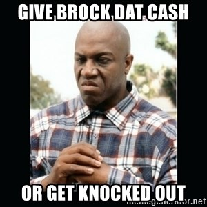 debo friday - Give brock dat cash  or get knocked out
