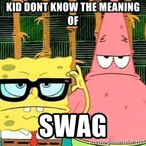 Serious Spongebob - kid dont know the meaning of swag