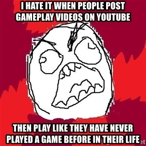 Rage FU - I hate it when people post gameplay videos on youtube then play like they have never played a game before in their life