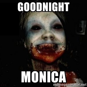 scary meme - Goodnight Monica