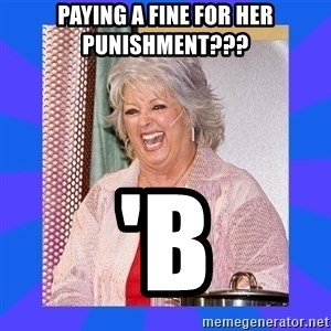 Paula Deen - paying a fine for her punishment??? 'b