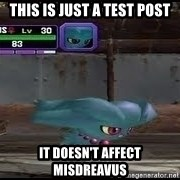 MISDREAVUS - this is just a test post it doesn't affect misdreavus