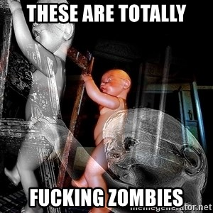 dead babies - These are totally FUCKING ZOMBIES