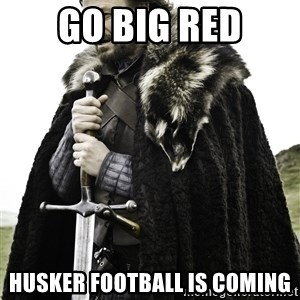 Ned Stark - Go Big Red Husker Football is Coming