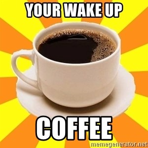 Cup of coffee - Your Wake Up Coffee