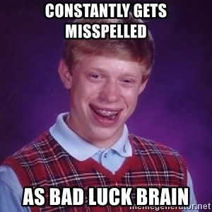 Bad Luck Brain - Constantly gets misspelled as Bad Luck Brain