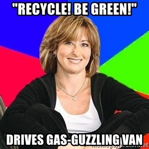 "Sheltering Suburban Mom - ""recycle! be green!"" drives gas-guzzling van"