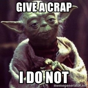 yoda star wars - Give a crap I do not
