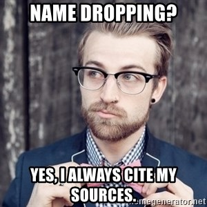 Scumbag Analytic Philosopher - Name dropping? Yes, I always cite my sources.