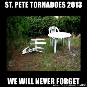 Lawn Chair Blown Over - St. Pete Tornadoes 2013 We will never forget