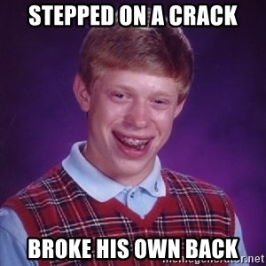Bad Luck Brian - Stepped on a crack broke his own back