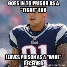"""Aaron.Hernandez - goes in to prison as a """"Tight"""" End Leaves Prison as a """"Wide"""" Receiver"""