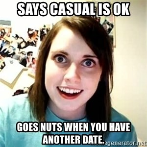 Overly Attached Girlfriend 2 - Says casual is ok goes nuts when you have another date.