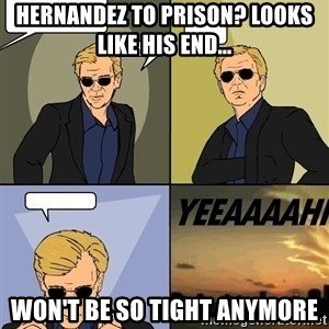 David Caruso - Hernandez to prison? Looks like his end... won't be so tight anymore