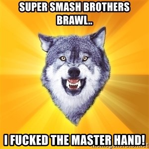 Courage Wolf - Super Smash brothers Brawl.. I FUCKED the MAster hand!